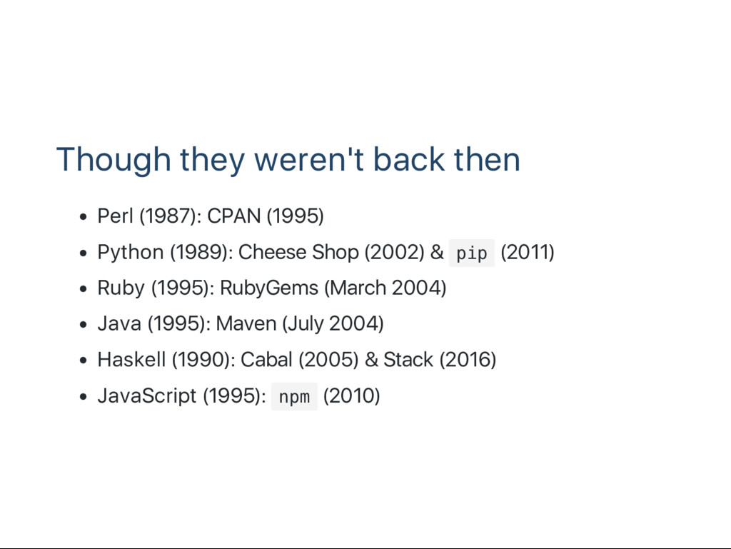 Though they weren't back then Perl (1987): CPAN...