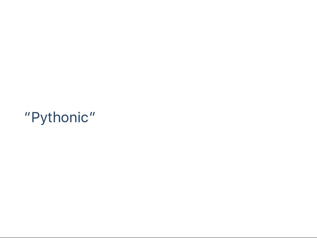 """""""Pythonic"""""""