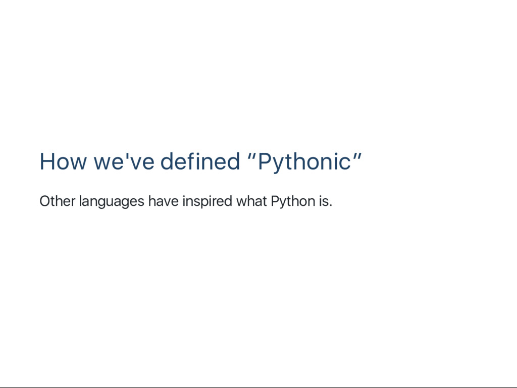"""How we've defined """"Pythonic"""" Other languages ha..."""