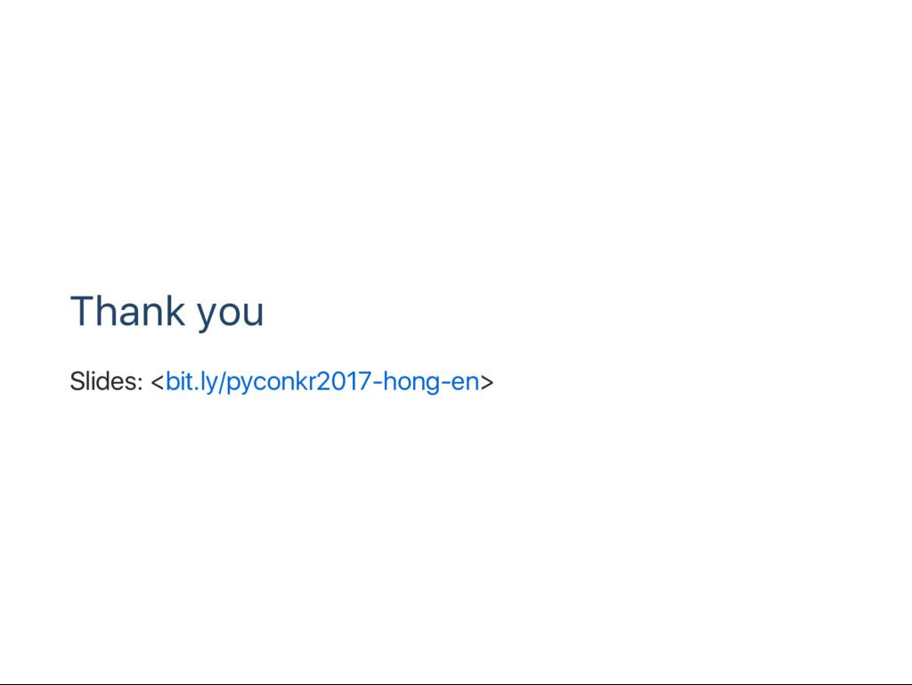 Thank you Slides: <bit.ly/pyconkr2017‑hong‑en>