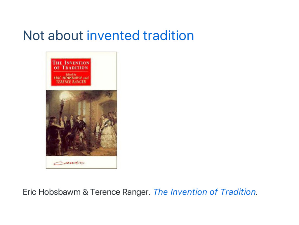 Not about invented tradition Eric Hobsbawm & Te...