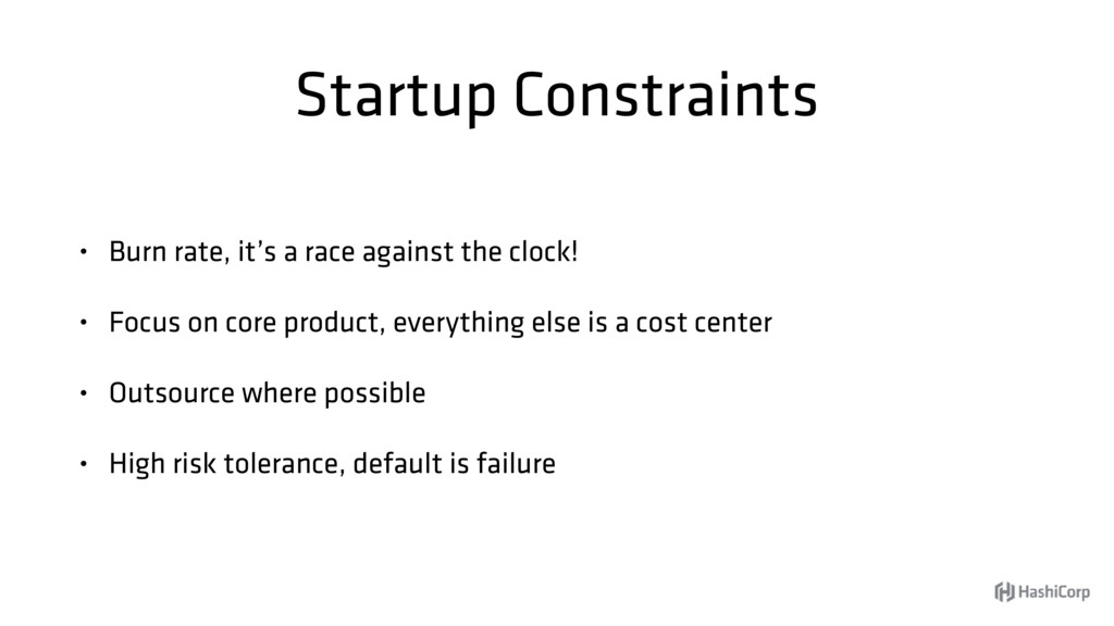 Startup Constraints • Burn rate, it's a race ag...