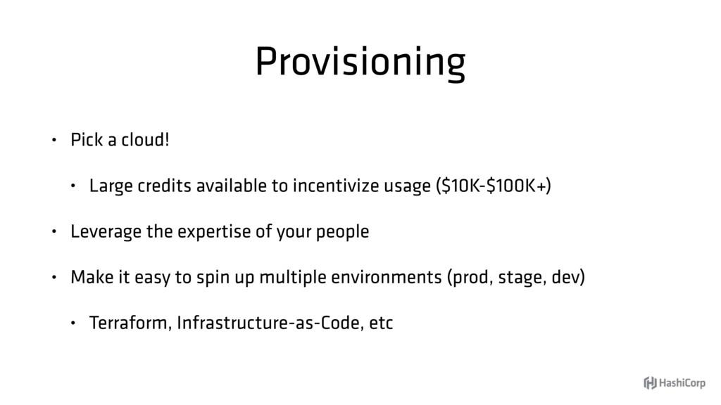 Provisioning • Pick a cloud! • Large credits av...