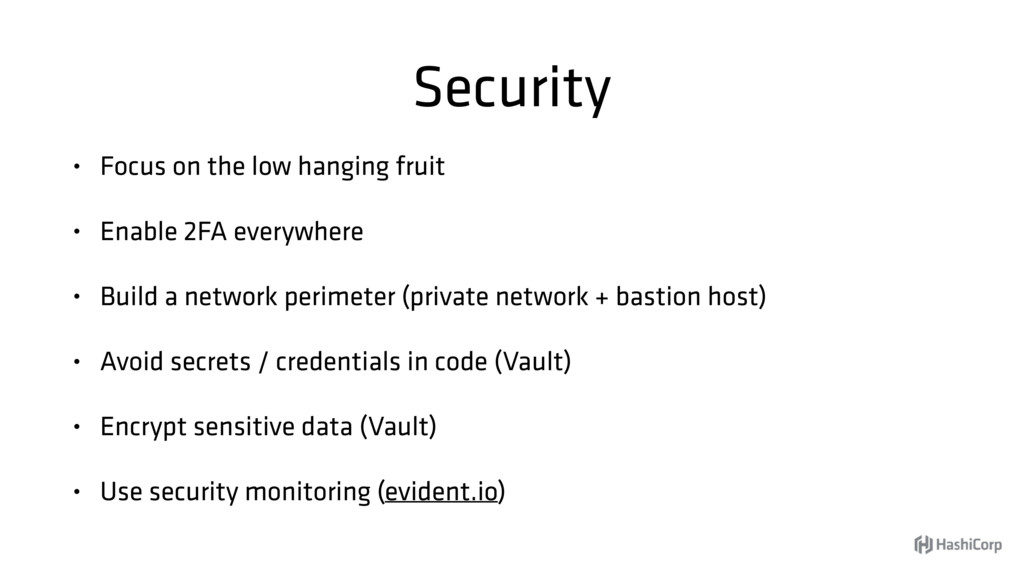 Security • Focus on the low hanging fruit • Ena...