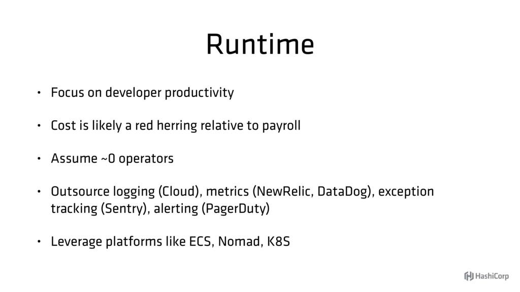 Runtime • Focus on developer productivity • Cos...