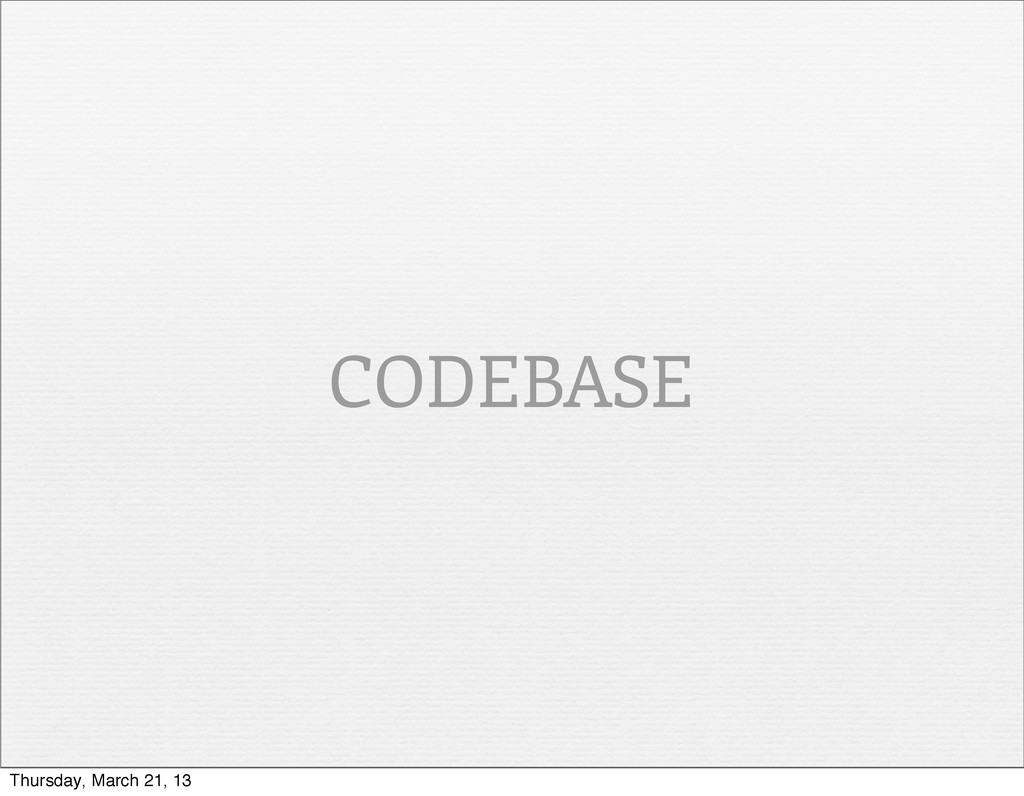 CODEBASE Thursday, March 21, 13