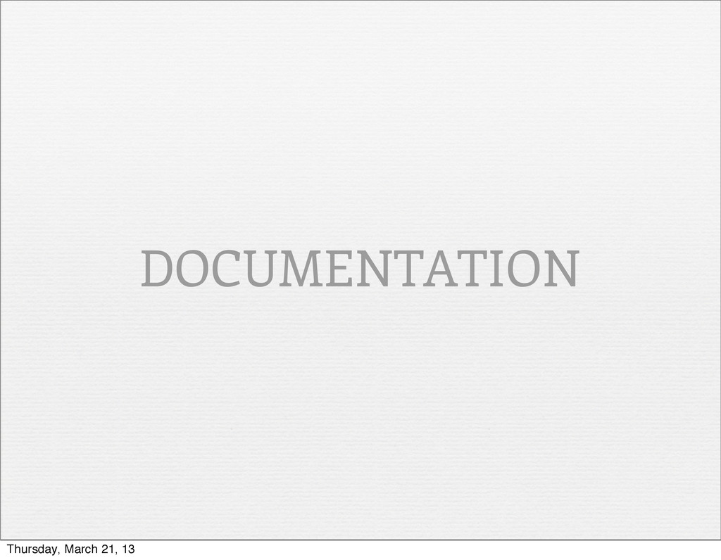 DOCUMENTATION Thursday, March 21, 13