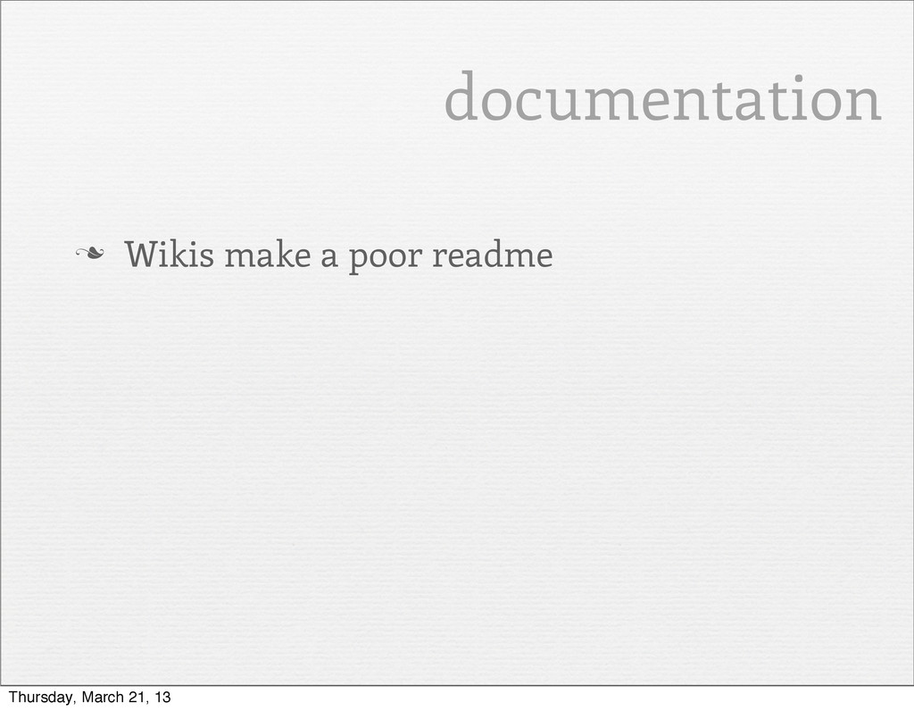 documentation n Wikis make a poor readme Thurs...