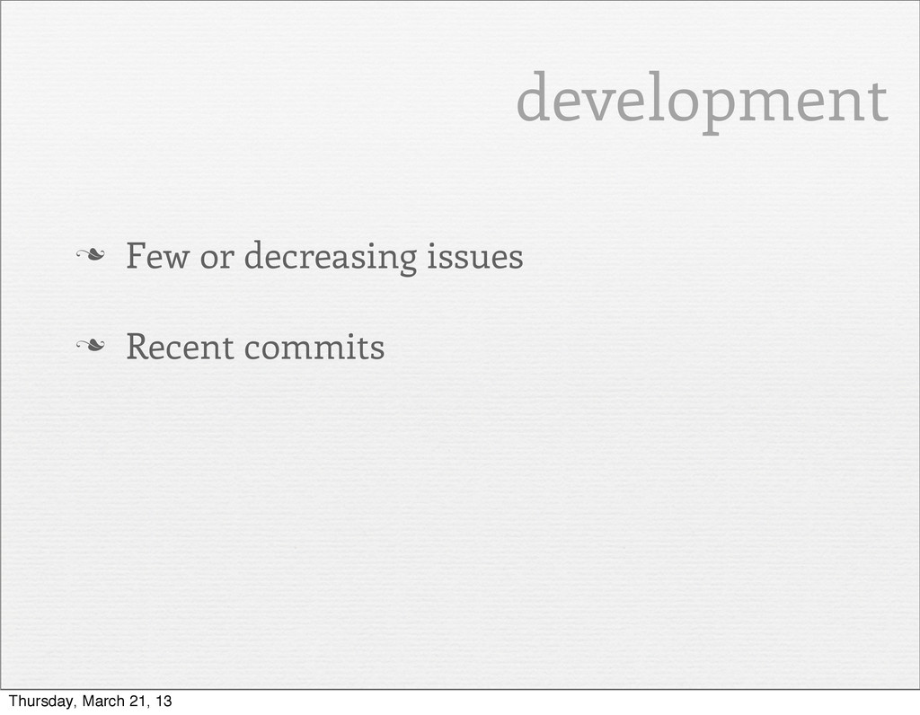 n Few or decreasing issues n Recent commits d...