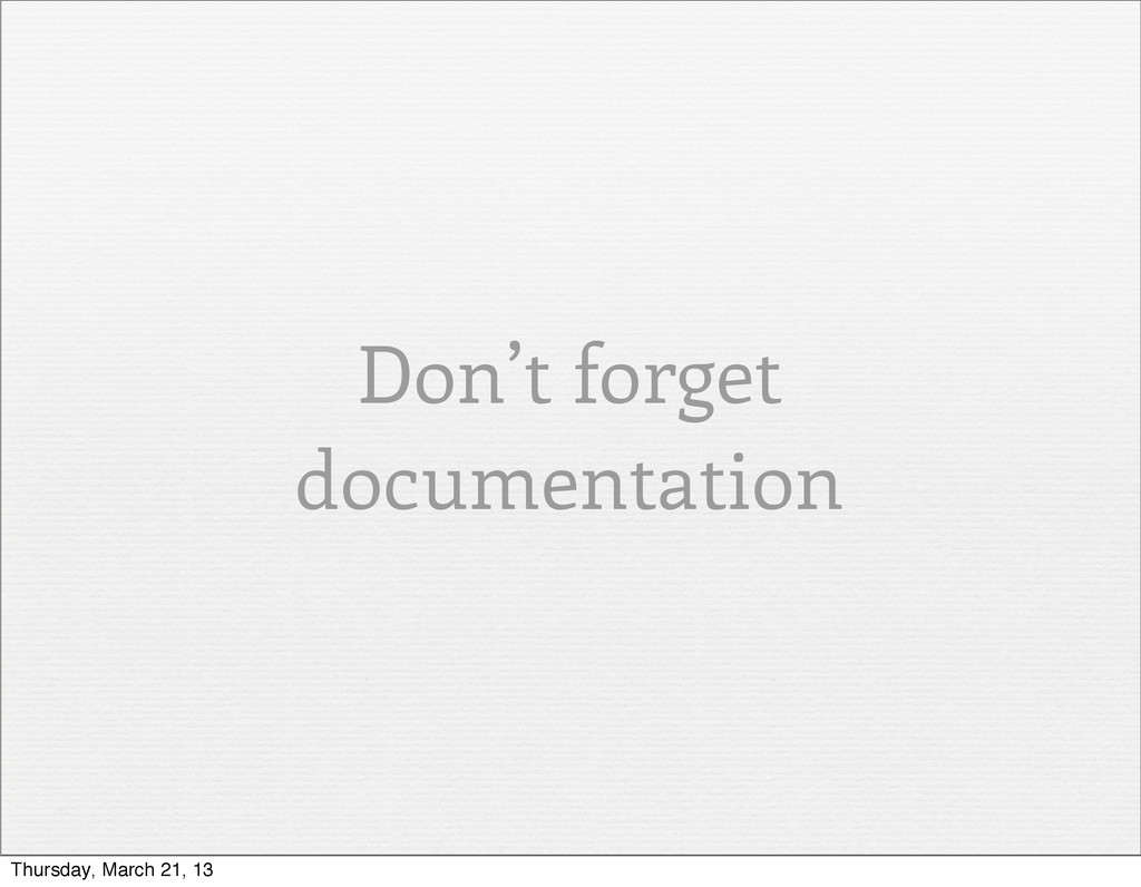 Don't forget documentation Thursday, March 21, ...