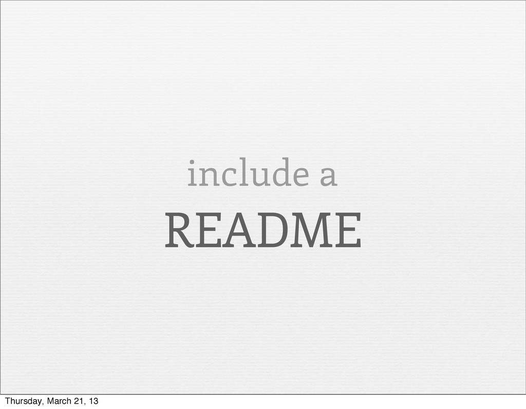 include a README Thursday, March 21, 13