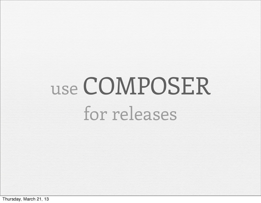 use COMPOSER for releases Thursday, March 21, 13