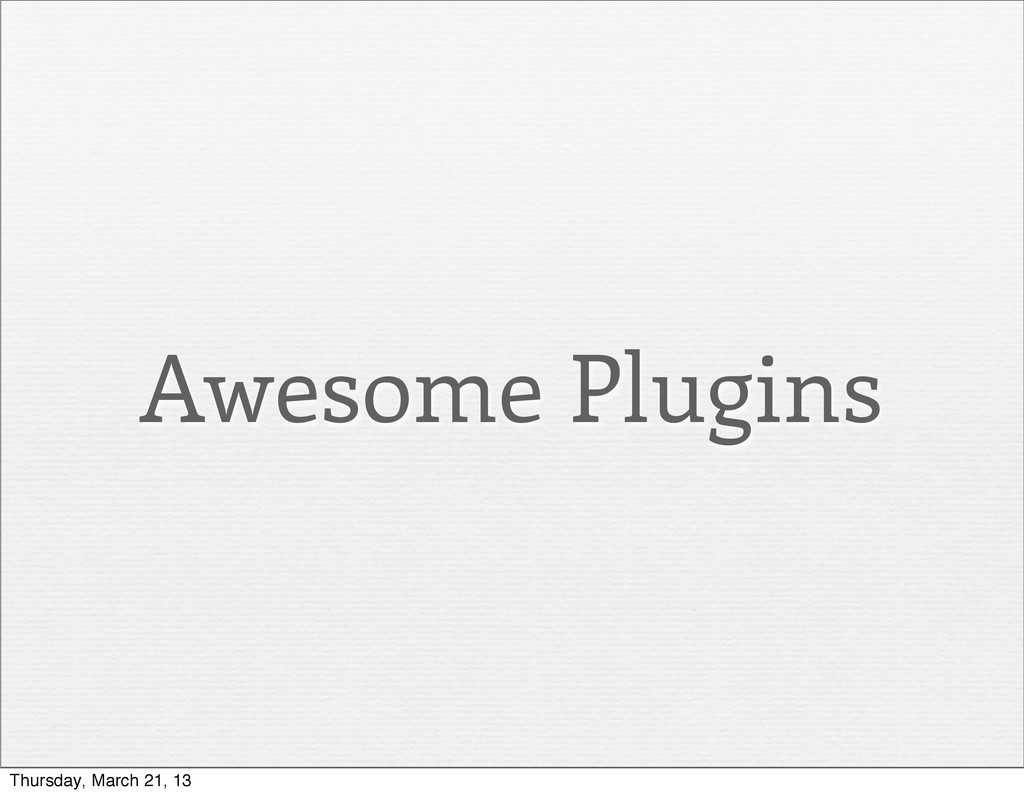 Awesome Plugins Thursday, March 21, 13