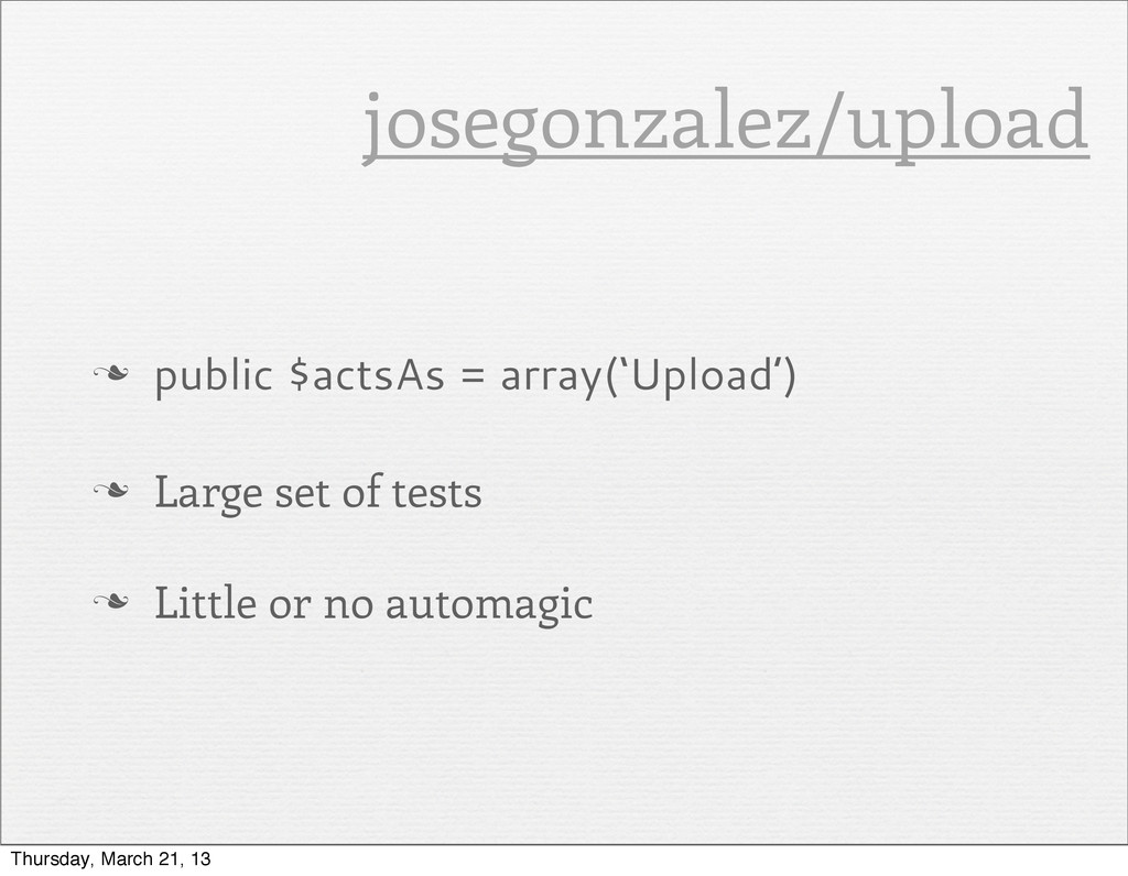 n public $actsAs = array('Upload') n Large se...
