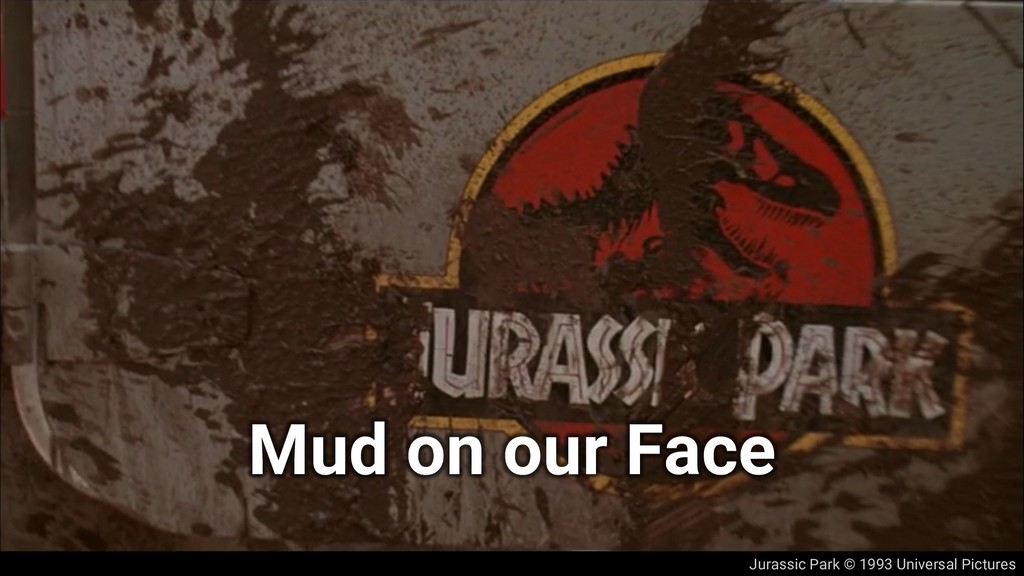 Jurassic Park © 1993 Universal Pictures Mud on ...
