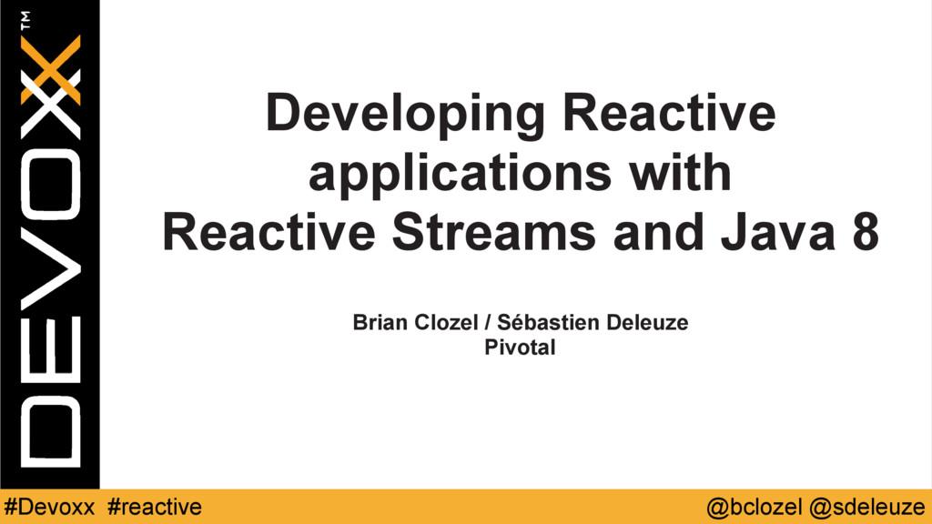 @bclozel @sdeleuze #Devoxx #reactive Developing...