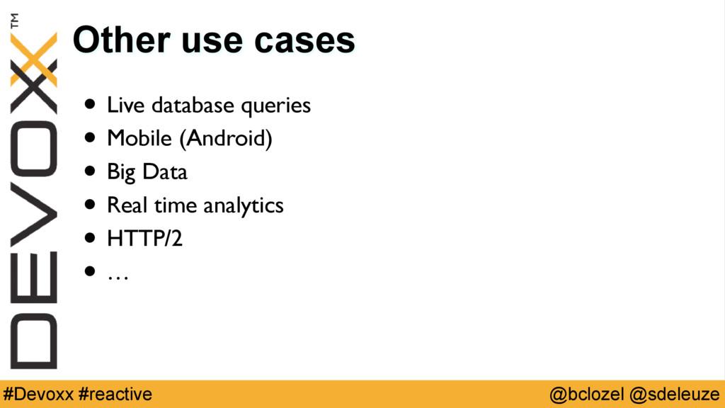 @bclozel @sdeleuze #Devoxx #reactive Other use ...