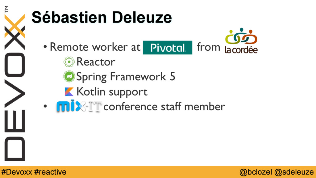 @bclozel @sdeleuze #Devoxx #reactive Sébastien ...