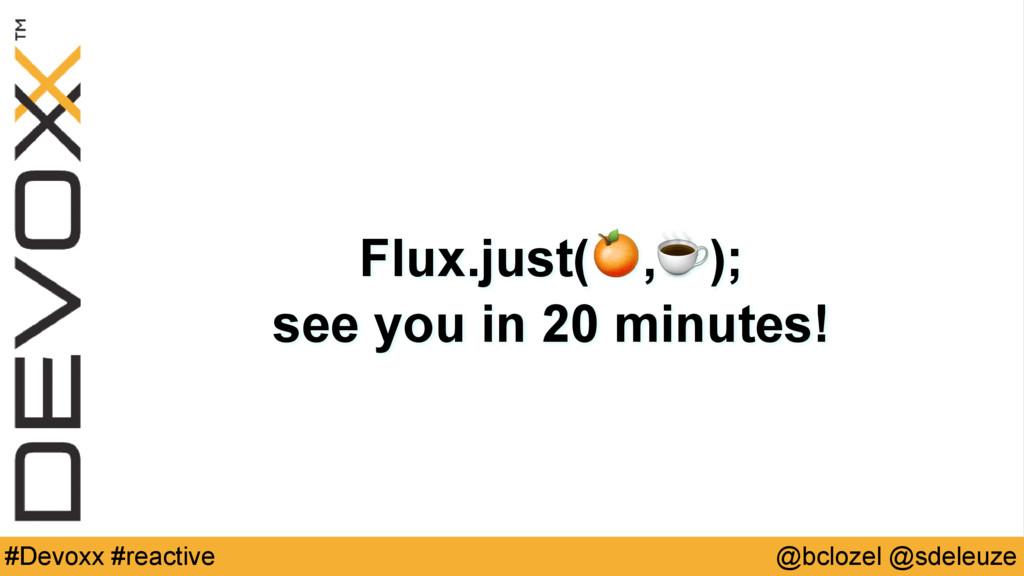 @bclozel @sdeleuze #Devoxx #reactive Flux.just(...