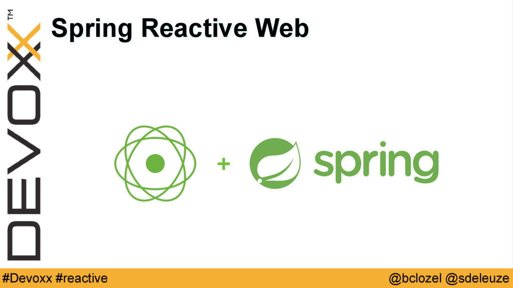 @bclozel @sdeleuze #Devoxx #reactive Spring Rea...