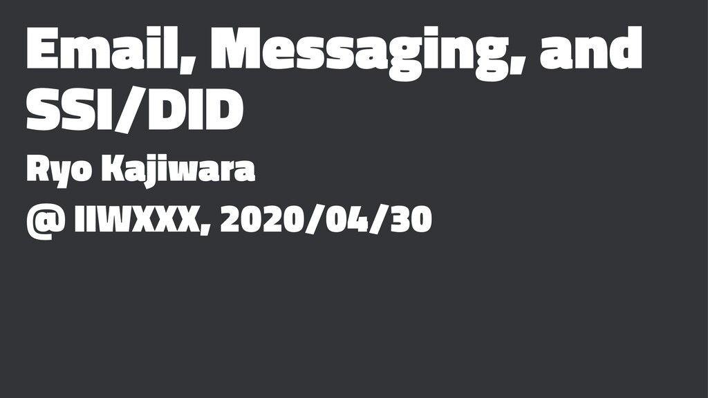 Email, Messaging, and SSI/DID Ryo Kajiwara @ II...
