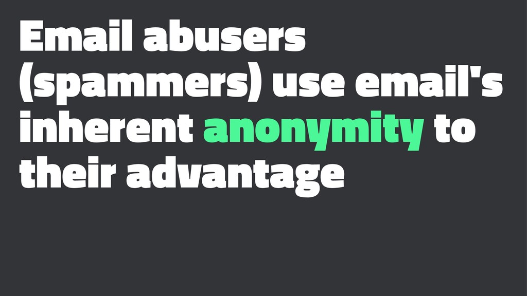 Email abusers (spammers) use email's inherent a...