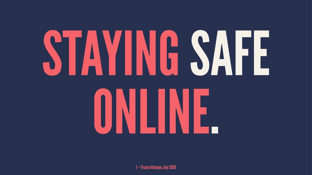 STAYING SAFE ONLINE. 1 — Fisayo Afolayan, July ...