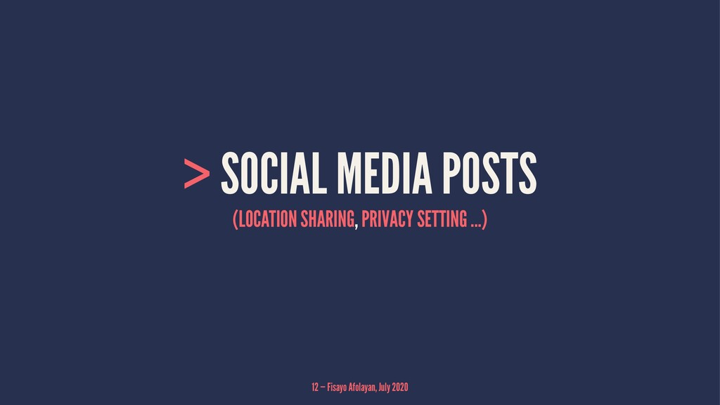 > SOCIAL MEDIA POSTS (LOCATION SHARING, PRIVACY...