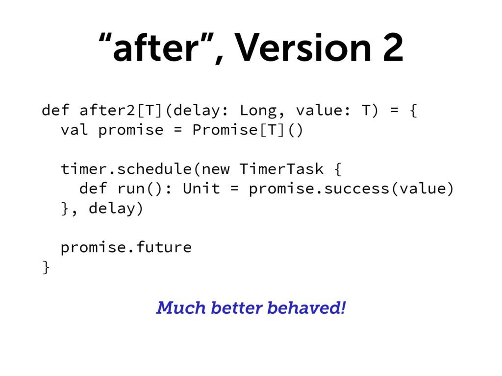 """""""after"""", Version 2 def after2[T](delay: Long, v..."""
