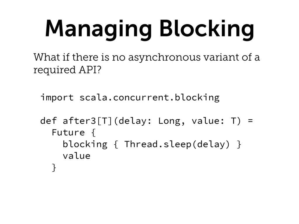 Managing Blocking What if there is no asynchron...