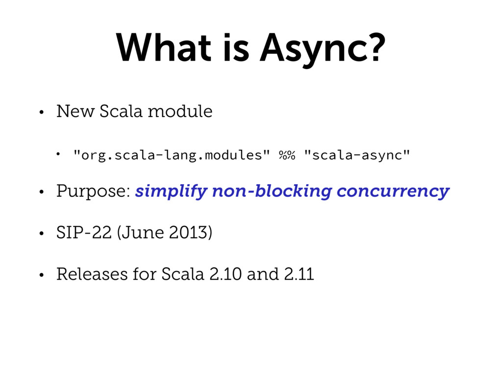 """What is Async? • New Scala module • """"org.scala-..."""