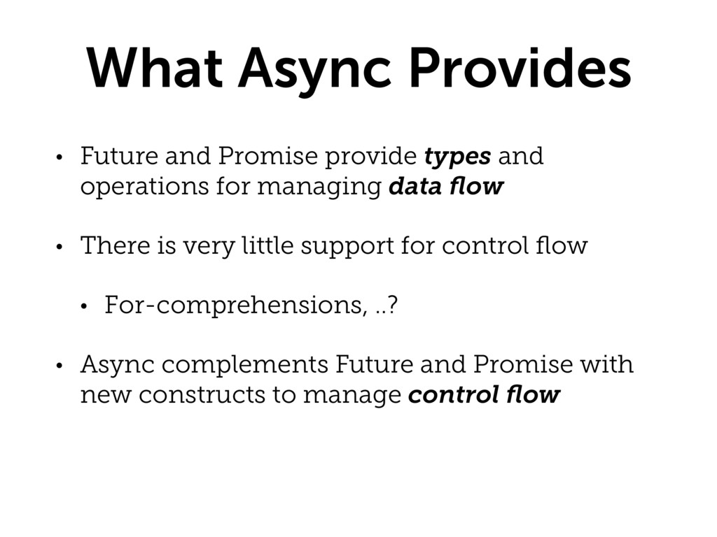 What Async Provides • Future and Promise provid...