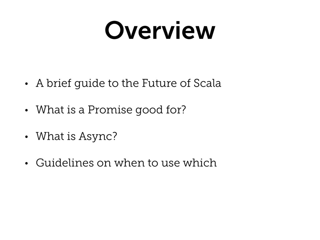 Overview • A brief guide to the Future of Scala...