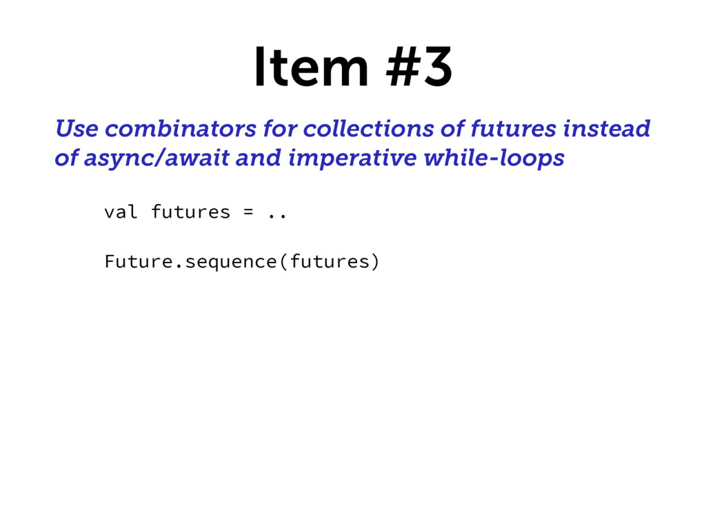 Item #3 Use combinators for collections of futu...