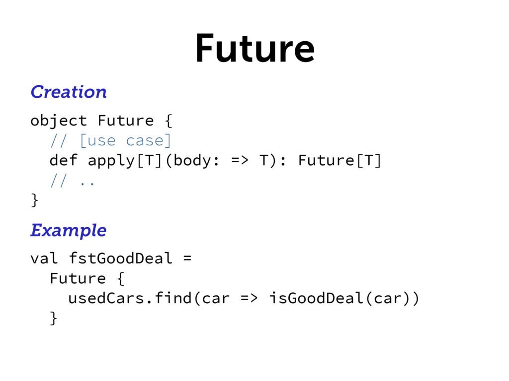 Future Creation object Future { // [use case] d...