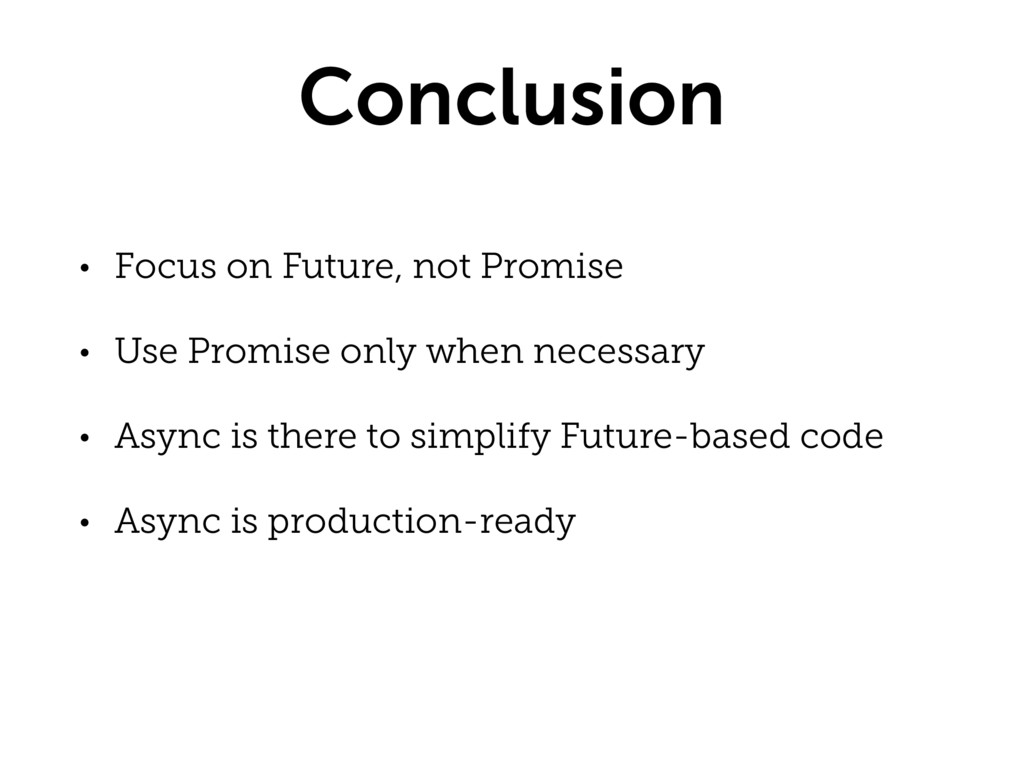 Conclusion • Focus on Future, not Promise • Use...