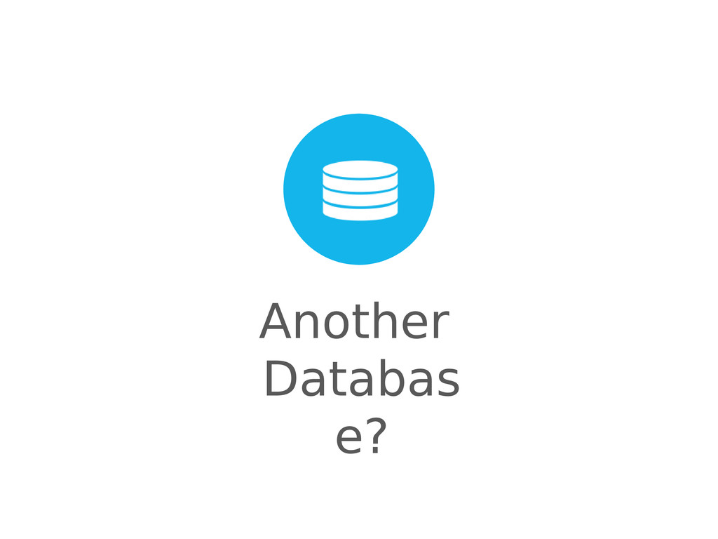 Another Databas e?