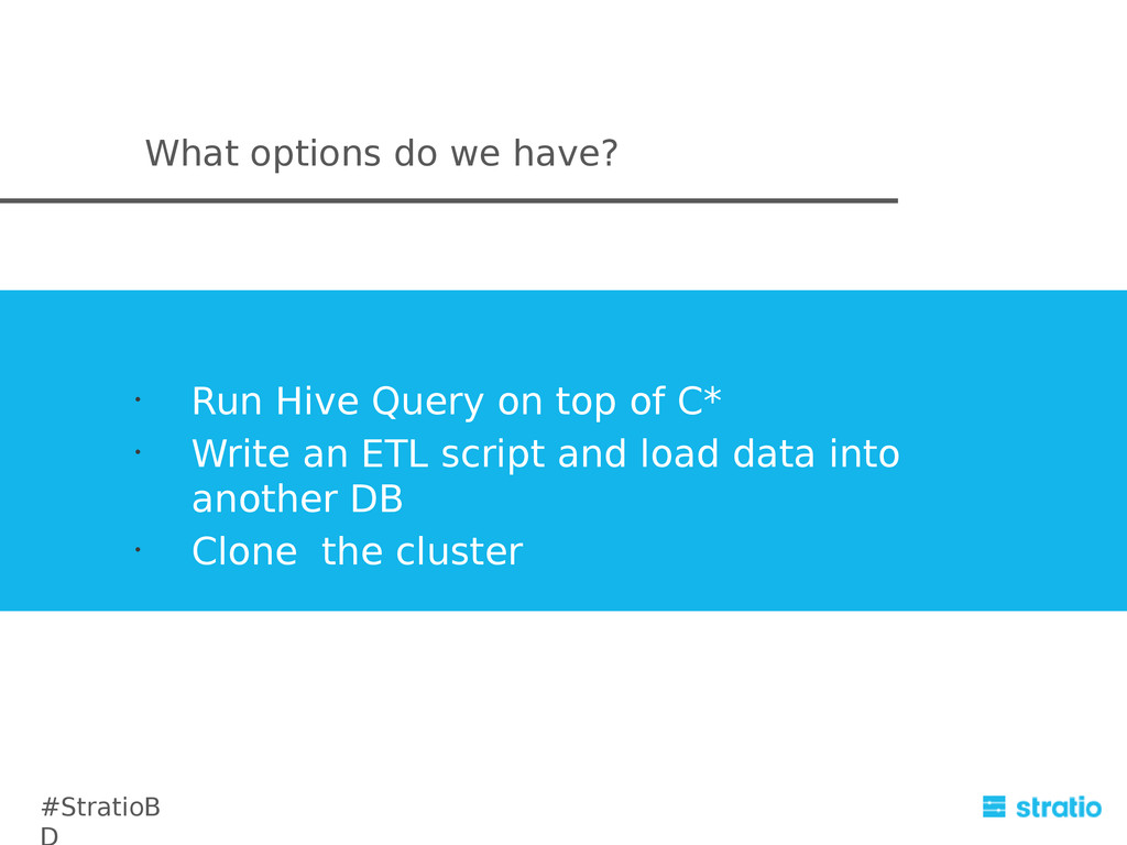 What options do we have? • Run Hive Query on to...