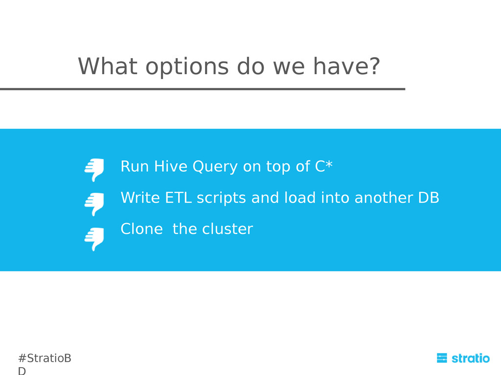 What options do we have? Run Hive Query on top ...