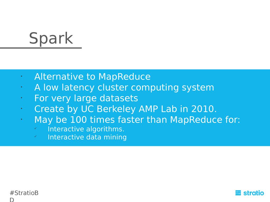 • Alternative to MapReduce • A low latency clus...