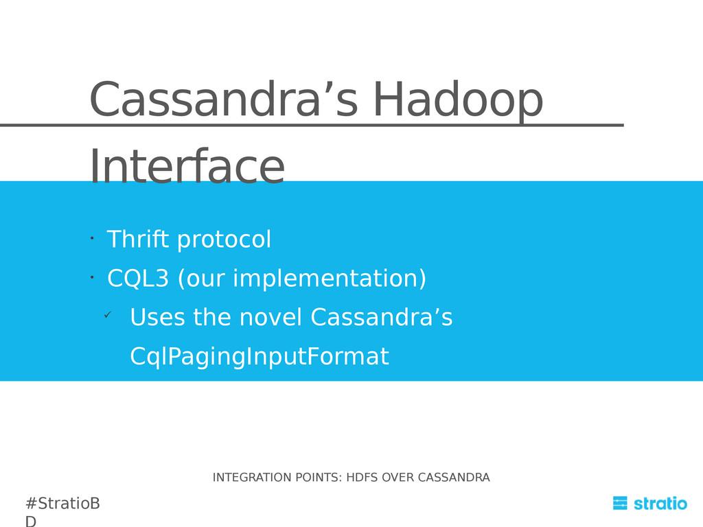 Cassandra's Hadoop Interface • Thrift protocol ...