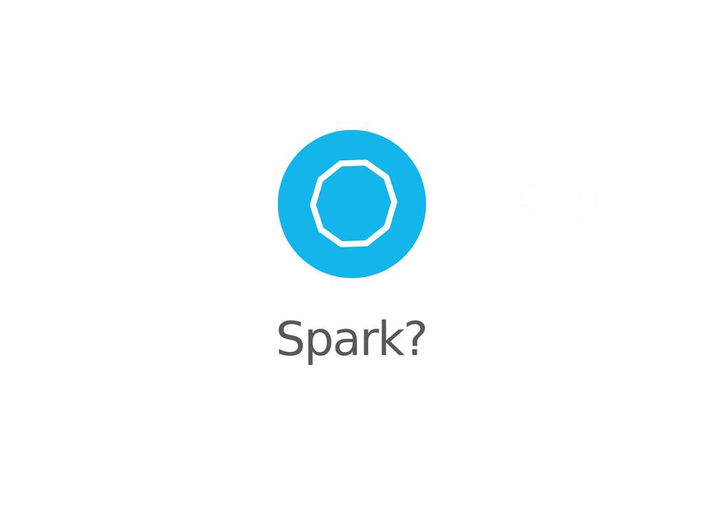 Spark?
