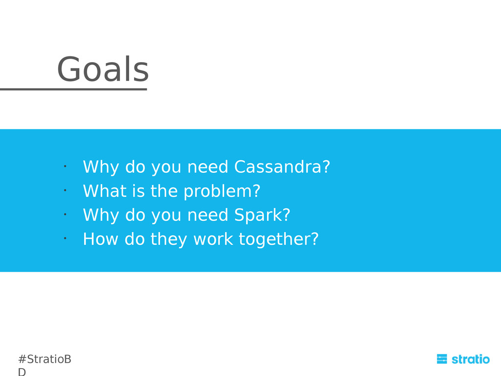 Goals • Why do you need Cassandra? • What is th...