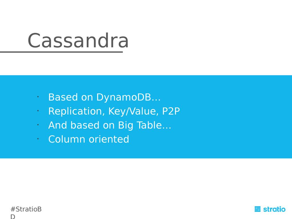 Cassandra #StratioB • Based on DynamoDB… • Repl...