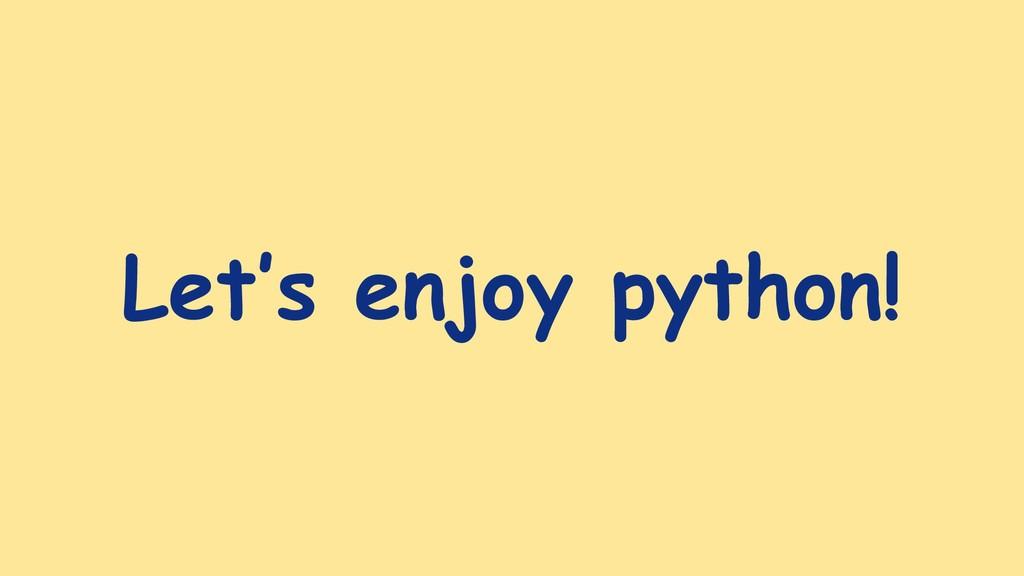Let's enjoy python!