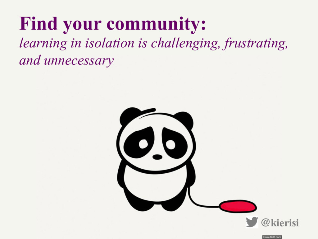 Find your community: learning in isolation is c...