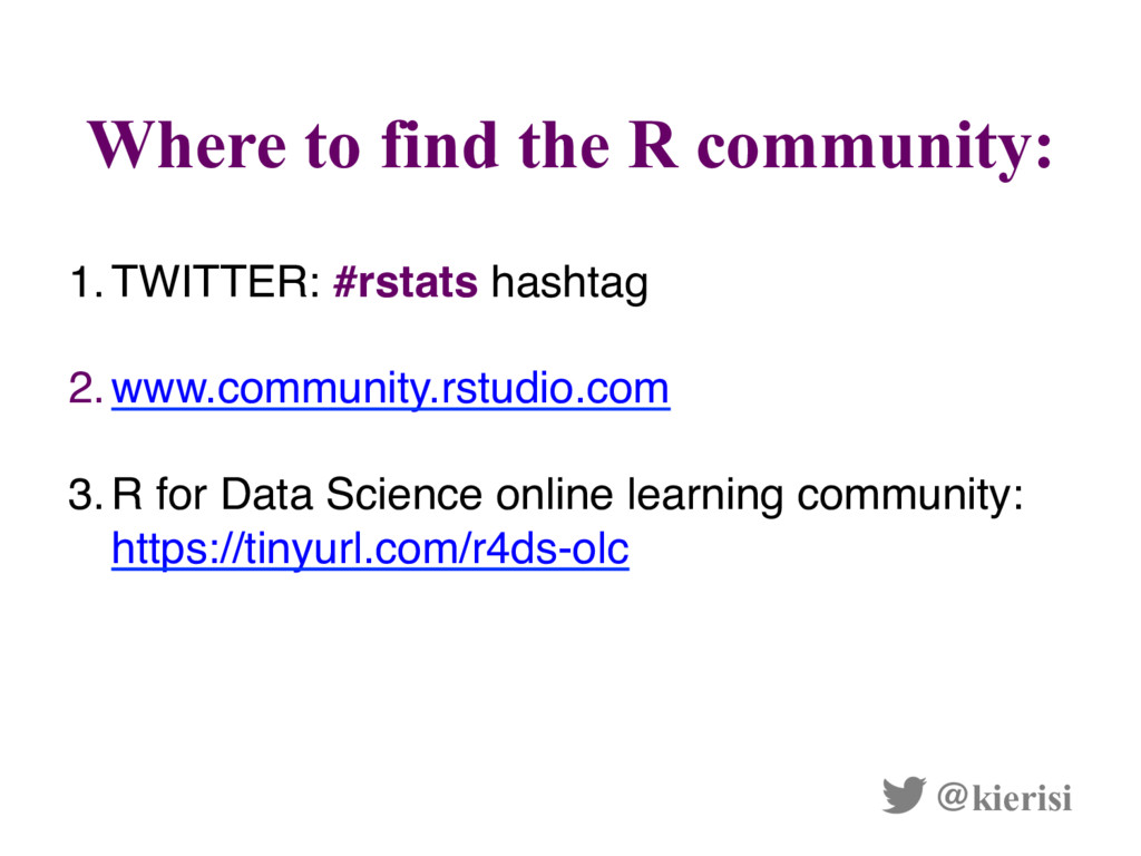 Where to find the R community: @kierisi 1. TWIT...