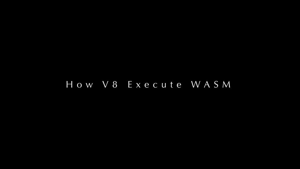 H o w V 8 E x e c u t e W A S M