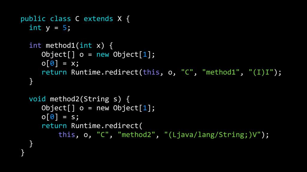 public class C extends X { int y = 5; int metho...