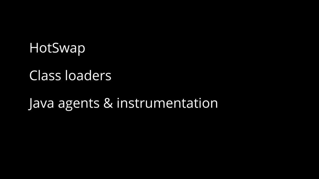 HotSwap Class loaders Java agents & instrumenta...